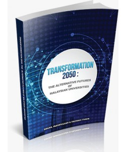 TRANSFORMATION 2050 : THE ALTERNATIVE FUTURES OF MALAYSIAN UNIVERSITIES