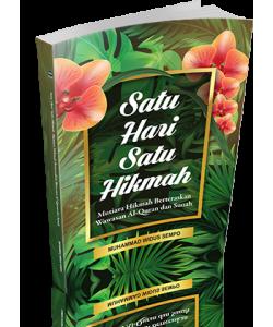 SATU HARI SATU HIKMAH : MUTIARA HIKMAH BERTERASKAN WAWASAN AL-QURAN DAN SUNAH