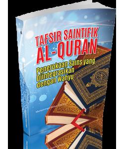 TAFSIR SAINTIFIK AL-QURAN : PENEROKAAN SAINS YANG DIINTEGRASIKAN DENGAN WAHYU