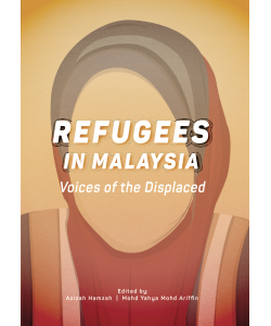 REFUGEES IN MALAYSIA Voices of the Displaced