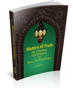 HISTORY OF TRUTH - THE TRUTH ABOUT GOD & RELIGIONS (4) ISLAM-THE DIVINE MIRACLE