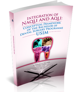 INTEGRATION OF NAQLI AND AQLI: CONCEPTUAL FRAMEWORK OF THE BACHELOR OF DENTAL SURGERY PROGRAMME USIM