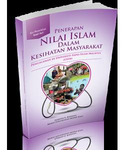PENERAPAN NILAI ISLAM DALAM KESIHATAN MASYARAKAT: PENGALAMAN DI UNIVERSITI SAINS ISLAM MALAYSIA