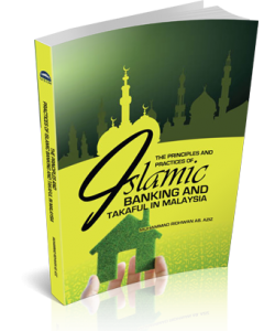 THE PRINCIPLES AND PRACTICES OF ISLAMIC BANKING AND TAKAFUL IN MALAYSIA