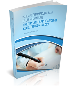 ISLAMIC COMMERCIAL LAW (FIQH MUAMALAT): THEORY AND APPLICATION OF SELECTED CONTRACTS