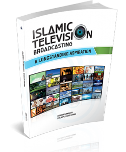 ISLAMIC TELEVISION BROADCASTING ~ A LONGSTANDING ASPIRATION