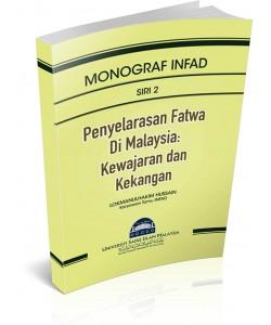 MONOGRAF INFAD ~ SIRI 2 ~ Penyelarasan Fatwa di Malaysia: Kewajaran dan Kekangan