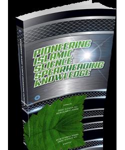 PIONEERING ISLAMIC SCIENCE SPEARHEADING KNOWLEDGE