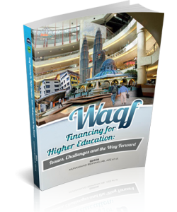 WAQF- FINANCING FOR HIGHER EDUCATION: ISSUES, CHALLENGES AND THE WAY FORWARD