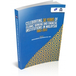 CELEBRATING 30 YEARS OF ISLAMIC BANKING AND FINANCIAL INSTITUTIONS IN MALAYSIA 1983-2013
