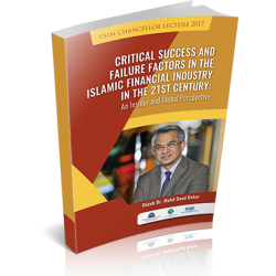 USIM CHANCELOR LECTURE 2017: CRITICAL SUCCESS AND FAILURE FACTOS IN THE ISLAMIC FINANCIAL INDUSTRY IN THE 21st CENTURY: AN INSIDER AND GLOBAL PERSPECTIVE