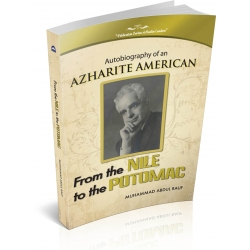 PUBLICATION SERIES OF MUSLIM LEADERS - AUTOBIOGRAPHY OF AN AZHARITE AMERICAN - FROM THE NILE TO THE POTOMAC