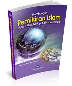 MEMBANGUN PEMIKIRAN ISLAM DALAM MENGHADAPI CABARAN ZAMAN